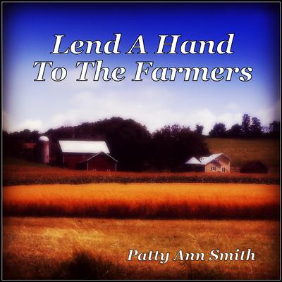Patty Ann Smith ~ Lend A Hand To The Farmers